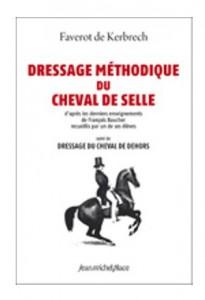 DRESSAGE MÉTHODIQUE DU CHEVAL DE SELLE, FAVEROT DE KERBRECH